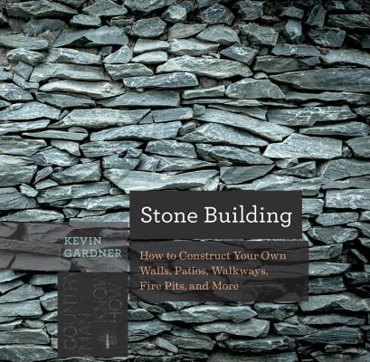 Image for Stone Building: How to Make New England-Style Walls and Other Structures the Old Way (country Man Know how)