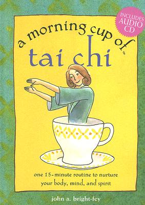 Image for A Morning Cup of Tai Chi: One 15-Minute Routine to Nurture Your Body, Mind, and Spirit with CD (Audio) FIRST EDITION
