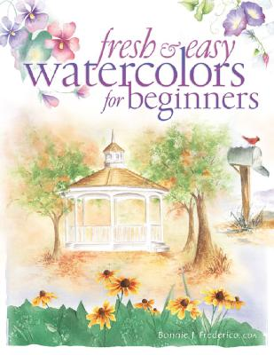 Fresh and Easy Watercolors for Beginners, Frederico, Bonnie J.