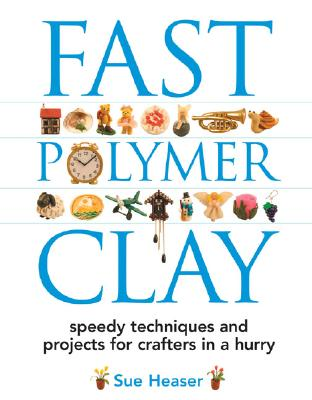 Image for Fast Polymer Clay: Speedy Techniques and Projects for Crafters in a Hurry