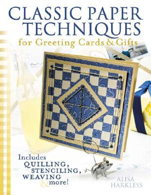 Image for CLASSIC PAPER TECHNIQUES FOR GREETING CARDS AND GIFTS INCLUDES QUILLING, STENCILING, WEAVING & MORE!