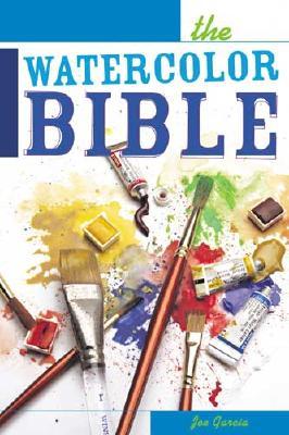 The Watercolor Bible - A Painter's Complete Guide, Garcia, Joe