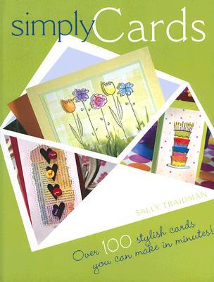 Simply Cards: Over 100 Stylish Cards You Can Make in Minutes, Traidman, Sally