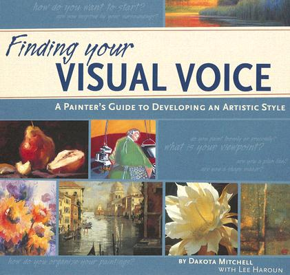 Image for FINDING YOUR VISUAL VOICE: A Painter's Guide to De