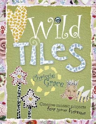 WILD TILES : CREATIVE MOSAIC PROJECTS, CHRISSIE GRACE
