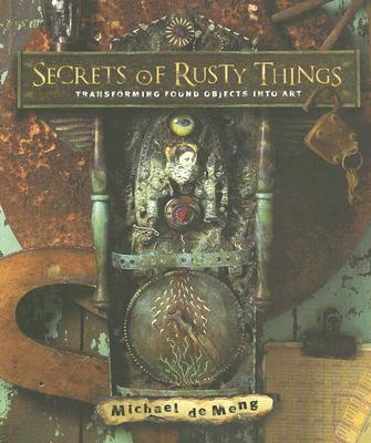 Image for SECRETS OF RUSTY THINGS : TRANSFORMING F