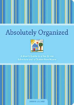 Image for Absolutely Organized: A Mom's Guide to a No-Stress Schedule and Clutter-Free Home