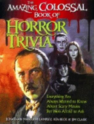 Image for AMAZING, COLOSSAL BOOK OF HORROR TRIVIA: EVERYTHING YOU ALWAYS WANTED TO KN