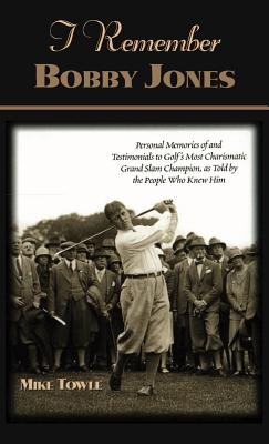 Image for I Remember Bobby Jones: Personal Memories of and Testimonials to Golf's Most Charismatic Grand Slam Champion as Told by the People Who Knew Him