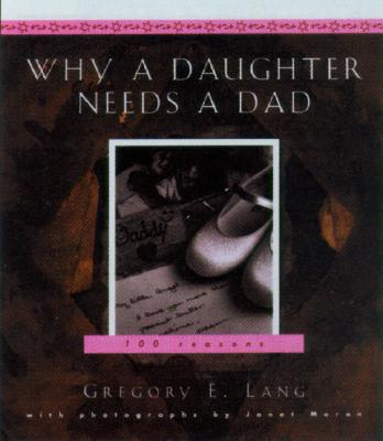 Why a Daughter Needs a Dad : A Hundred Reasons, GREGORY E. LANG, JANET LANKFORD-MORAN