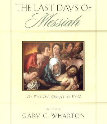 Image for The Last Days of the Messiah: The Week That Changed the World