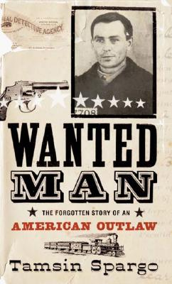 Image for Wanted Man: The Forgotten Story of an American Outlaw