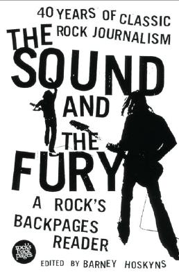 Image for The Sound and the Fury: 40 Years of Classic Rock Journalism: A Rock's Backpages Reader