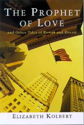 The Prophet of Love: And Other Tales of Power and Deceit, Kolbert, Elizabeth