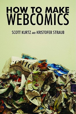 How to Make Webcomics, Scott Kurtz, Kris Straub, Dave Kellett, Brad Guigar