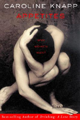 Image for Appetites: Why Women Want
