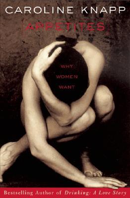 Appetites: Why Women Want, Knapp, Caroline