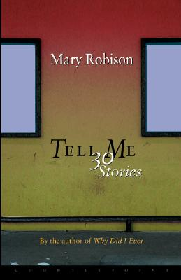 TELL ME : 30 STORIES, MARY ROBISON