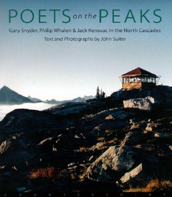 Image for Poets on the Peaks: Gary Snyder, Philip Whalen and Jack Kerouac