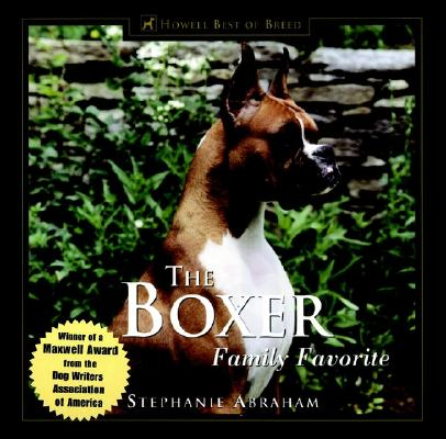 The Boxer: Family Favorite (170 color photographs) Winner--DWAA Award--Best Single Breed Book of 2000, Abraham, Stephanie