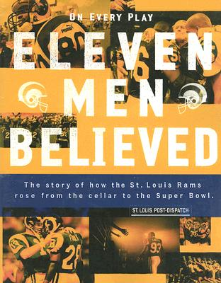 Image for On Every Play, Eleven Men Believed: The Story of How the St. Louis Rams Rose from the Cellar to the Super Bowl