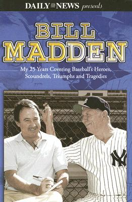 Image for Bill Madden  My 25 Years Covering Baseball's Heroes, Scoundrels, Triumphs and Tragedies
