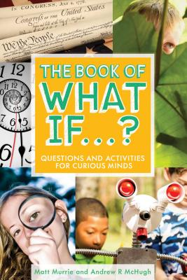 Image for The Book of What If...?: Questions and Activities for Curious Minds