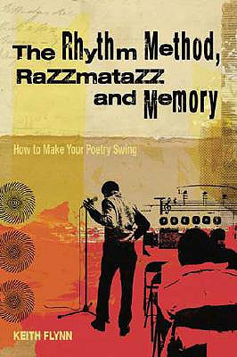 The Rhythm Method, Razzmatazz and Memory: How To Make Your Poetry Swing, Flynn, Keith
