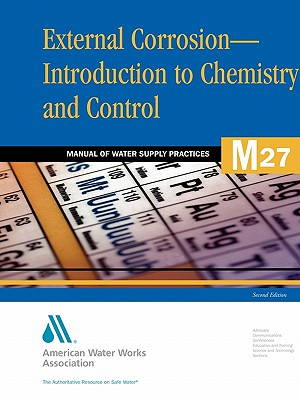 External Corrosion - Introduction to Chemistry and Control, 2e (Awwa Manual) [Paperback], AWWA Staff (Author)