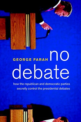 Image for NO DEBATE HOW THE REPUBLICAN AND DEMOCRATIC PARTIES CONTROL PRESIDENTIAL DEBATES