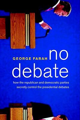 Image for NO DEBATE HOW THE REPUBLICAN AND DEMOCRATIC PARTIES CONTROL PRESIDENTIAL DEBATES