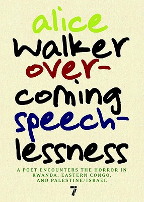 Overcoming Speechlessness: A Poet Encounters the Horror in Rwanda, Eastern Congo, and Palestine/Israel, Walker, Alice