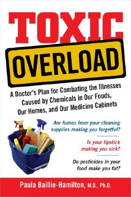 Image for Toxic Overload: A Doctor's Plan for Combating the Illnesses Caused by Chemicals in Our Foods, Our Homes, and Our Medicine Cabinets