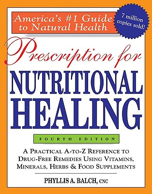 Prescription for Nutritional Healing, 4th Edition, Balch CNC, Phyllis A.