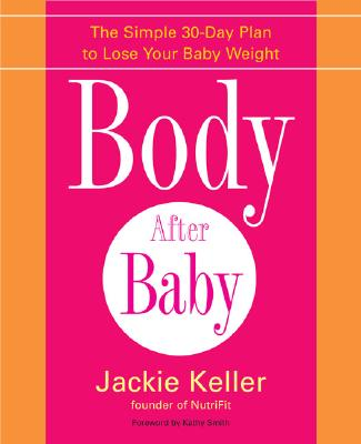 Image for Body After Baby : The Simple 30-day Plan to Lose Your Baby Weight