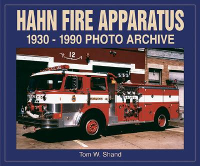 Hahn Fire Apparatus 1923-1990 Photo Archive, Tom Shand
