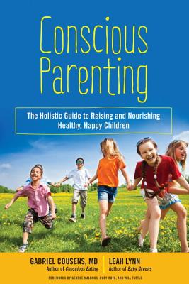 Image for Conscious Parenting: The Holistic Guide to Raising and Nourishing Healthy, Happy Children