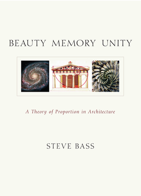 Image for Beauty Memory Unity: A Theory of Proportion in Architecture