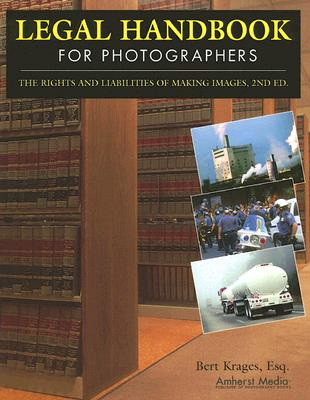 Image for Legal Handbook for Photographers: The Rights and Liabilities of Making Images (Legal Handbook for Photographers: The Rights & Liabilities of)