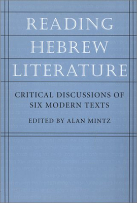 Image for Reading  Hebrew Literature: Critical Discussions of Six Modern Texts (The Tauber Institute Series for the Study of European Jewry)