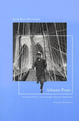 Image for Atlantic Poets: Fernando Pessoa�s Turn in Anglo-American Modernism (Reencounters with Colonialism: New Perspectives on the Americas)
