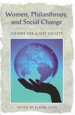 Image for Women, Philanthropy, and Social Change: Visions for a Just Society (Civil Society: Historical and Contemporary Perspectives)