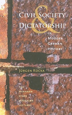 Image for Civil Society and Dictatorship in Modern German History (The Menahem Stern Jerusalem Lectures)
