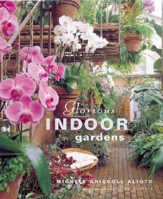 Glorious Indoor Gardens, Alioto, Michele Driscoll