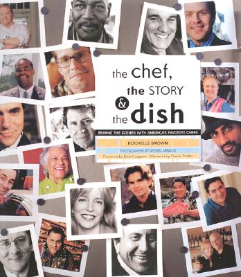 The Chef, the Story & the Dish: Behind the Scenes With America's Favorite Chefs, Brown, Rochelle