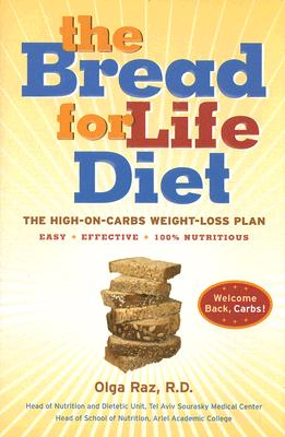 The Bread for Life Diet: The High-on-Carbs Weight-Loss Plan, Olga Raz, Amir Kessner