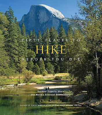 Image for Fifty Places to Hike Before You Die: Outdoor Experts Share the World's Greatest Destinations