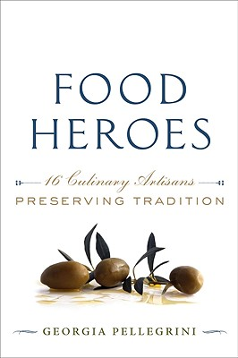Food Heroes : 16 Culinary Artisans Preserving Tradition