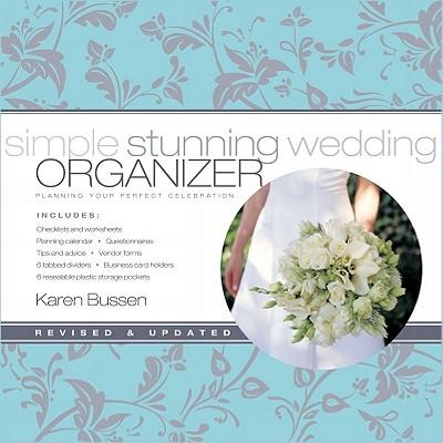 Simple Stunning Wedding Organizer: Planning Your Perfect Celebration, Revised Edition, Bussen, Karen; Silverman, Ellen [Photographer]