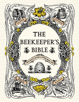 Image for The Beekeeper's Bible: Bees, Honey, Recipes & Other Home Uses